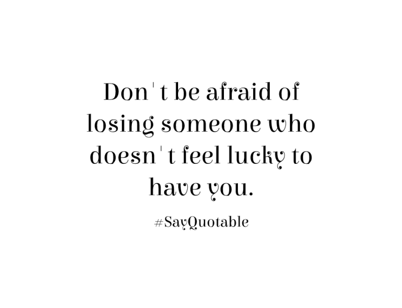 http://sayquotable.com/quotes/quote-about-dont-be-afraid-of-losing-someone-who-doesnt-f-image.html